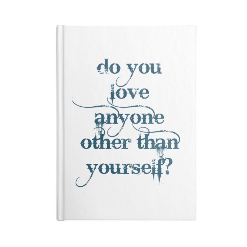 Do You Love Anyone Other Than Your Self? Accessories Blank Journal Notebook by artworkdealers Artist Shop
