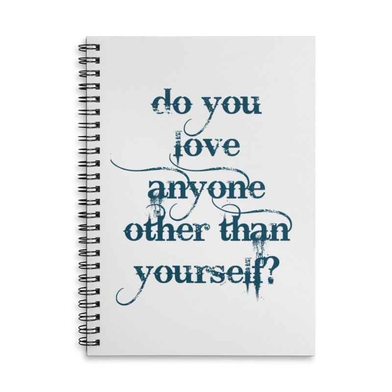 Do You Love Anyone Other Than Your Self? Accessories Lined Spiral Notebook by artworkdealers Artist Shop