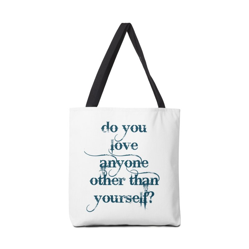 Do You Love Anyone Other Than Your Self? Accessories Tote Bag Bag by artworkdealers Artist Shop