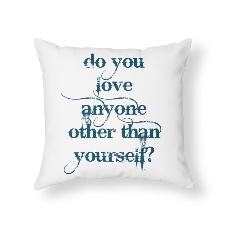 Do You Love Anyone Other Than Your Self? Home Throw Pillow by artworkdealers Artist Shop