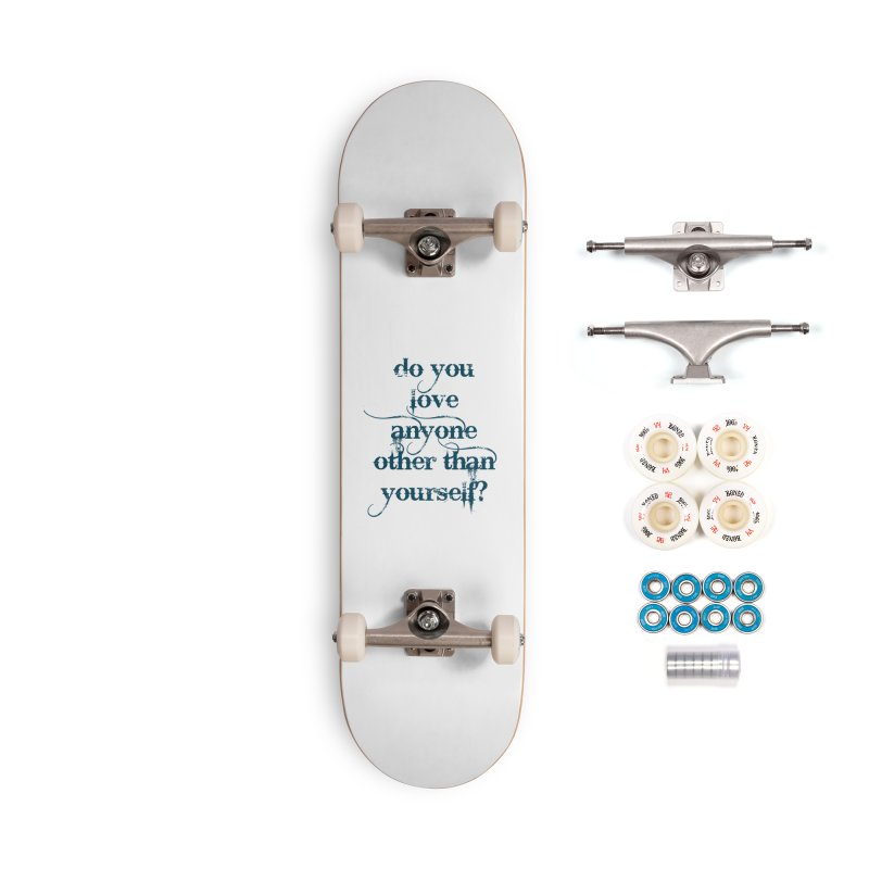 Do You Love Anyone Other Than Your Self? Accessories Complete - Premium Skateboard by artworkdealers Artist Shop