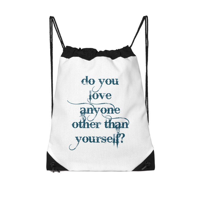 Do You Love Anyone Other Than Your Self? Accessories Drawstring Bag Bag by artworkdealers Artist Shop