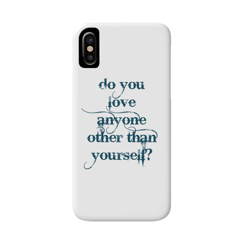 Do You Love Anyone Other Than Your Self? Accessories Phone Case by artworkdealers Artist Shop