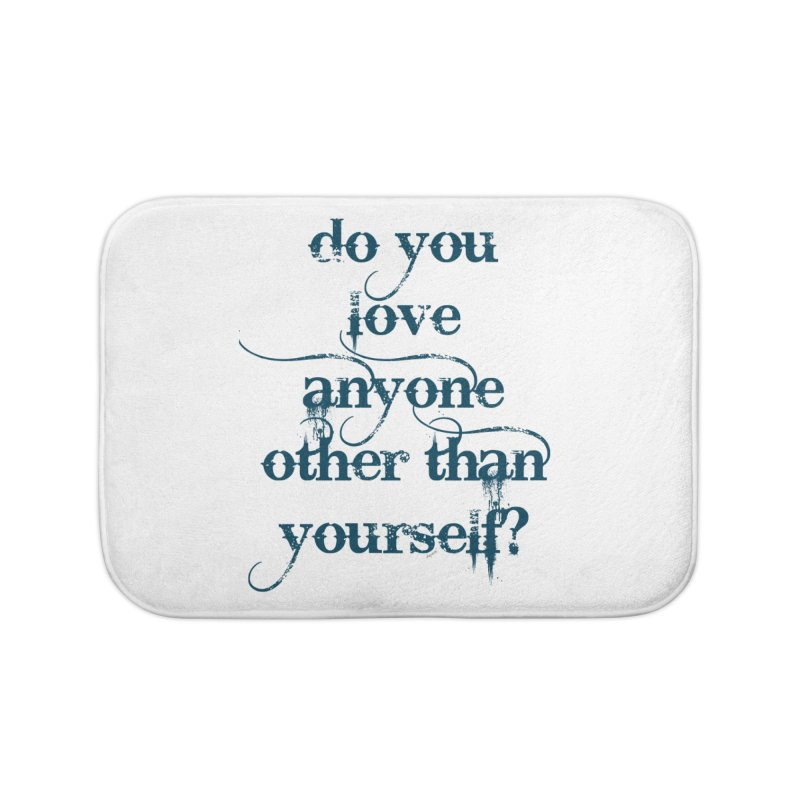Do You Love Anyone Other Than Your Self? Home Bath Mat by artworkdealers Artist Shop
