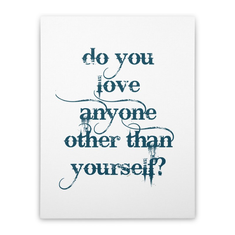 Do You Love Anyone Other Than Your Self? Home Stretched Canvas by artworkdealers Artist Shop