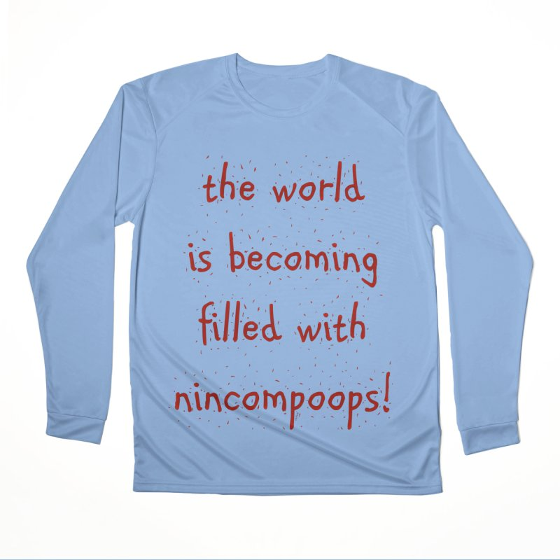 nincompoops in the world Men's Performance Longsleeve T-Shirt by artworkdealers Artist Shop