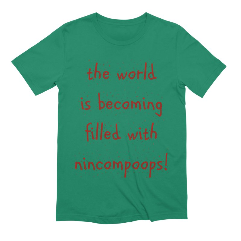 nincompoops in the world Men's Extra Soft T-Shirt by artworkdealers Artist Shop