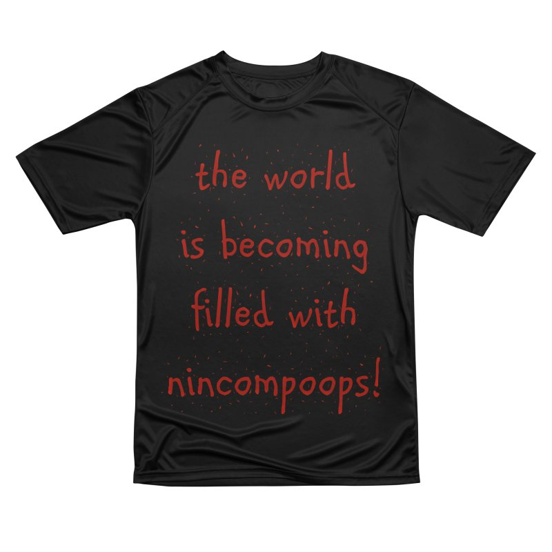 nincompoops in the world Men's Performance T-Shirt by artworkdealers Artist Shop