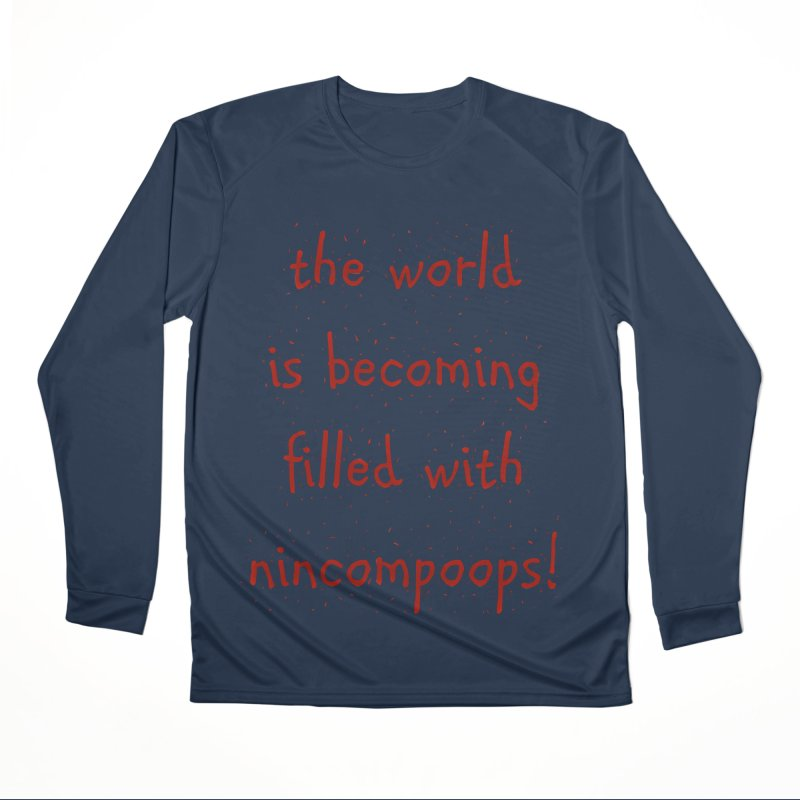 nincompoops in the world Women's Performance Unisex Longsleeve T-Shirt by artworkdealers Artist Shop