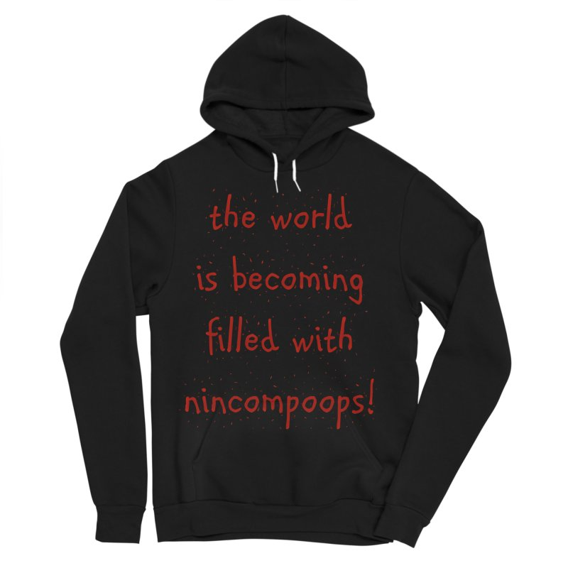nincompoops in the world Women's Sponge Fleece Pullover Hoody by artworkdealers Artist Shop