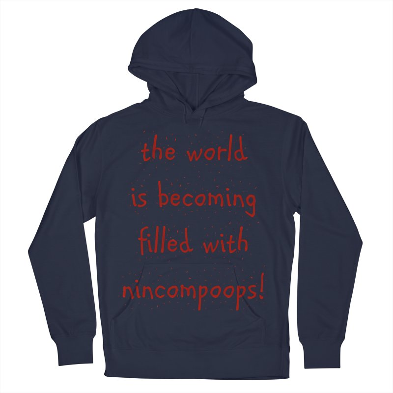 nincompoops in the world Men's French Terry Pullover Hoody by artworkdealers Artist Shop