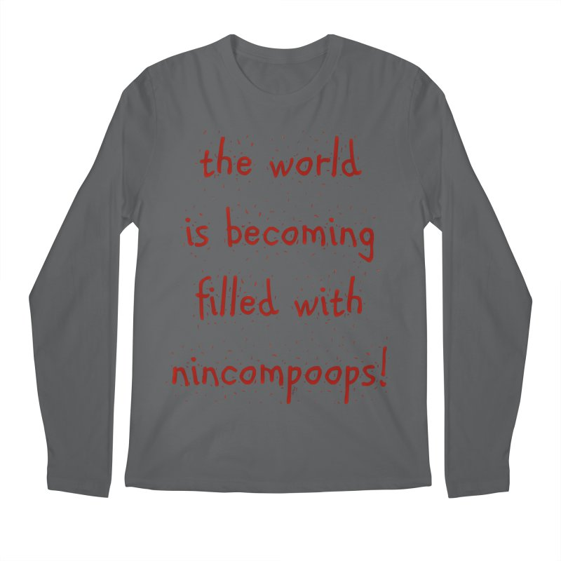 nincompoops in the world Men's Regular Longsleeve T-Shirt by artworkdealers Artist Shop