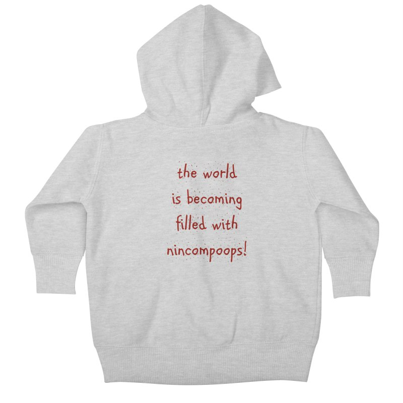 nincompoops in the world Kids Baby Zip-Up Hoody by artworkdealers Artist Shop