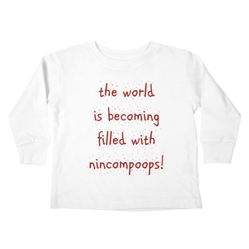 nincompoops in the world Kids Toddler Longsleeve T-Shirt by artworkdealers Artist Shop