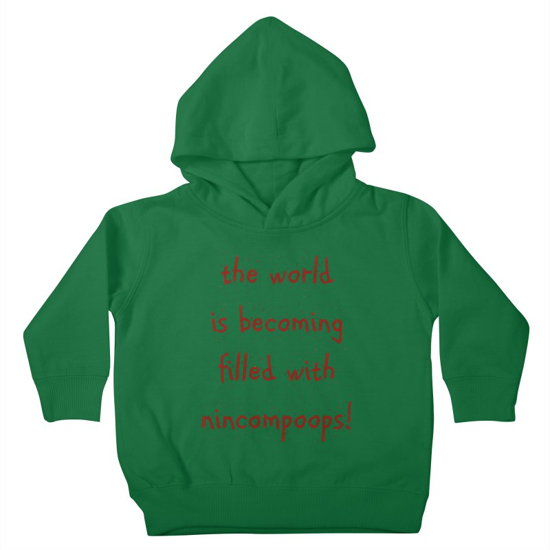 nincompoops in the world Kids Toddler Pullover Hoody by artworkdealers Artist Shop