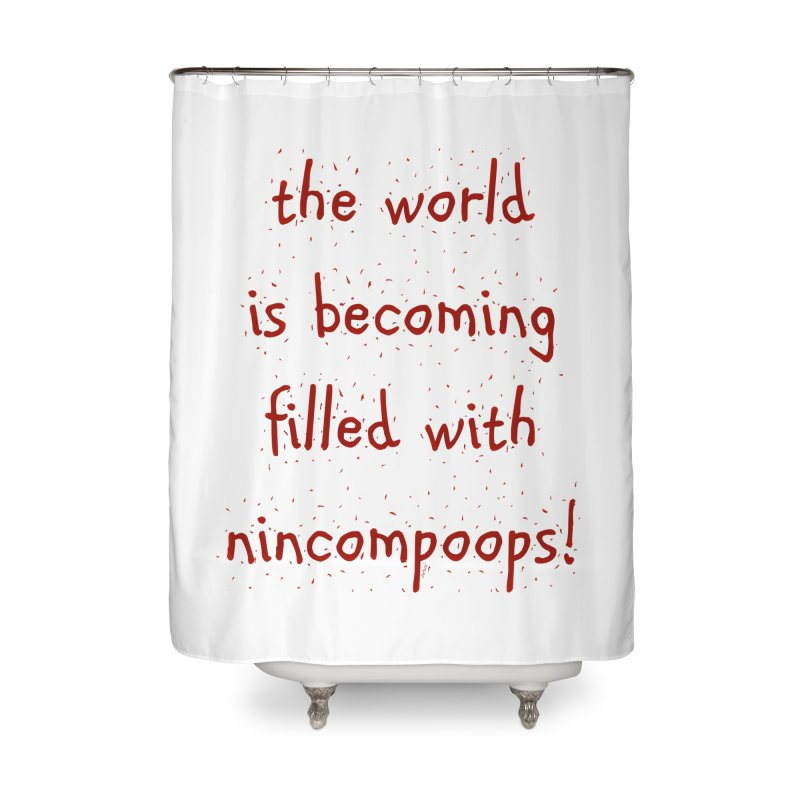 nincompoops in the world Home Shower Curtain by artworkdealers Artist Shop