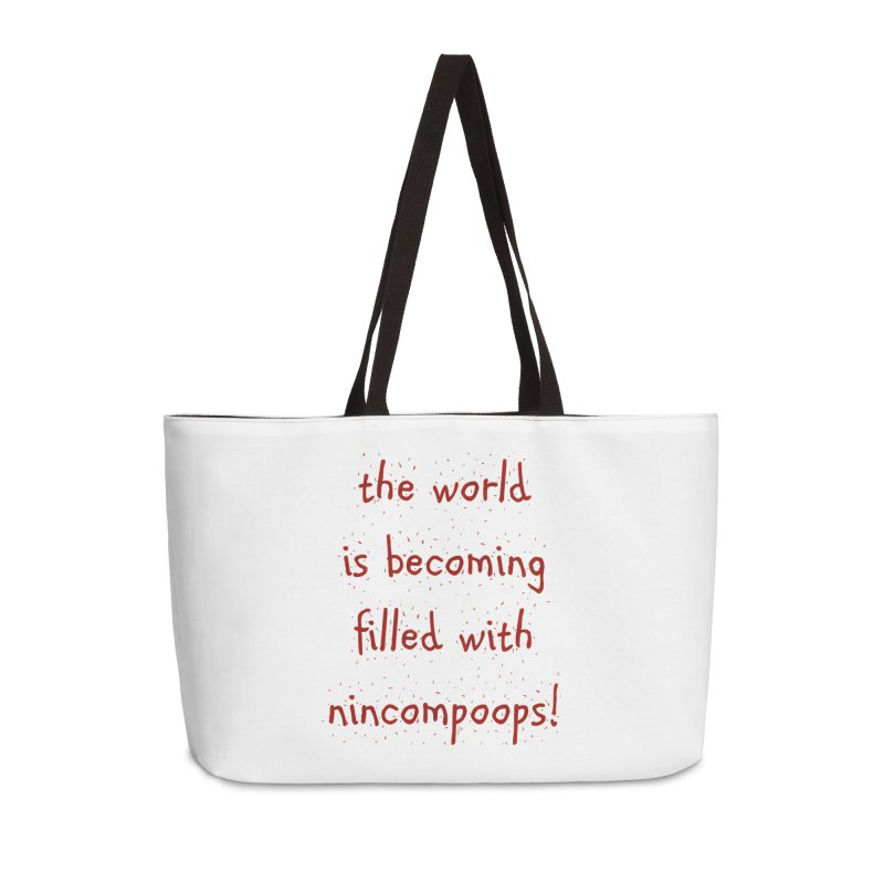 nincompoops in the world Accessories Weekender Bag Bag by artworkdealers Artist Shop