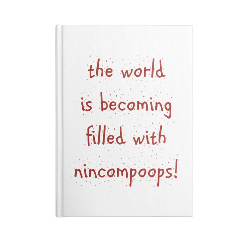 nincompoops in the world Accessories Lined Journal Notebook by artworkdealers Artist Shop