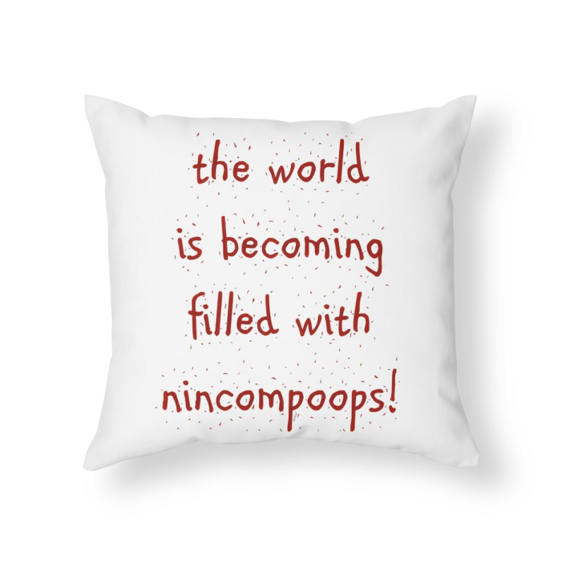 nincompoops in the world Home Throw Pillow by artworkdealers Artist Shop