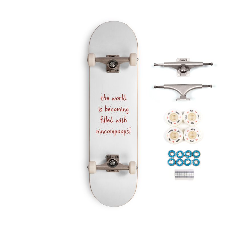nincompoops in the world Accessories Complete - Premium Skateboard by artworkdealers Artist Shop