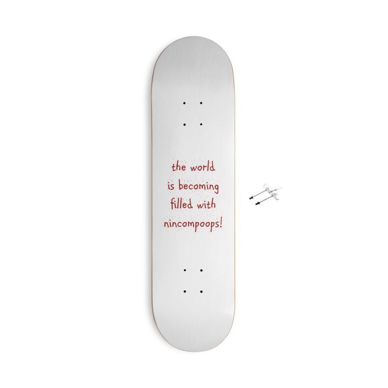 nincompoops in the world Accessories With Hanging Hardware Skateboard by artworkdealers Artist Shop