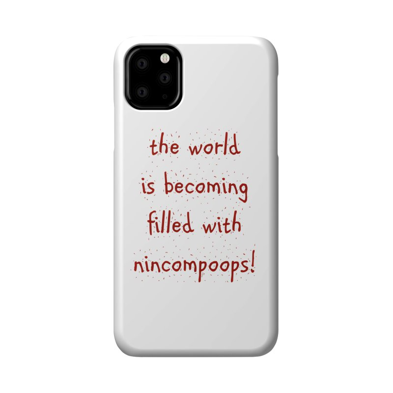 nincompoops in the world Accessories Phone Case by artworkdealers Artist Shop
