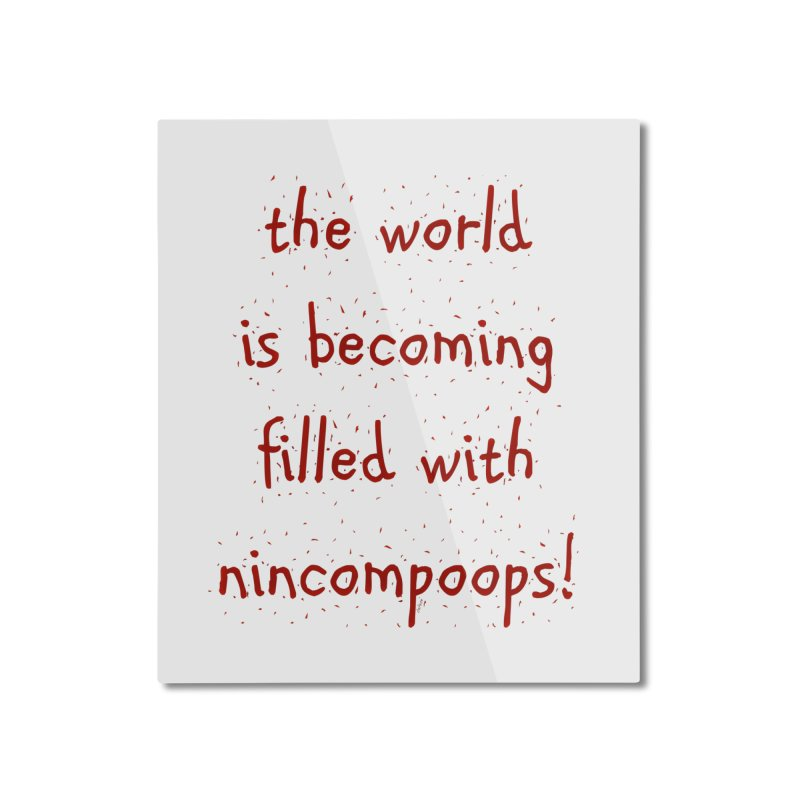 nincompoops in the world Home Mounted Aluminum Print by artworkdealers Artist Shop