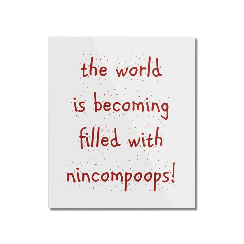 nincompoops in the world Home Mounted Acrylic Print by artworkdealers Artist Shop