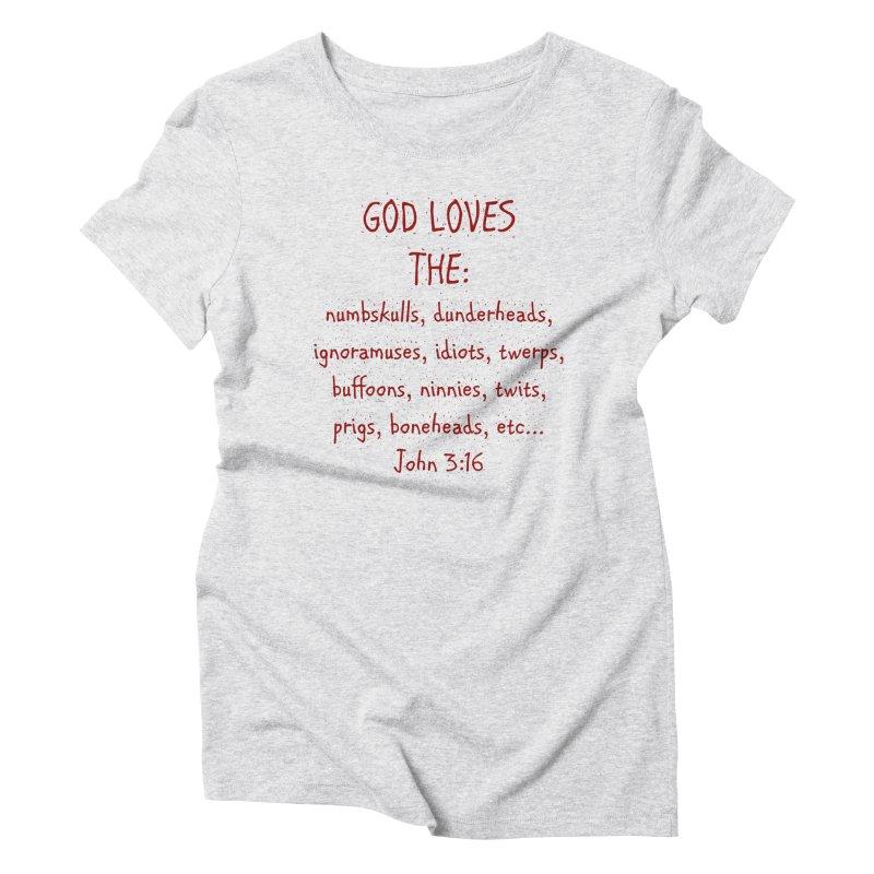 GOD Loves Women's Triblend T-Shirt by artworkdealers Artist Shop