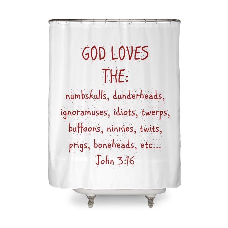 GOD Loves Home Shower Curtain by artworkdealers Artist Shop