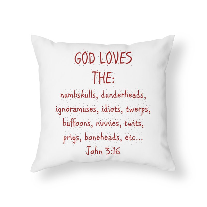 GOD Loves Home Throw Pillow by artworkdealers Artist Shop