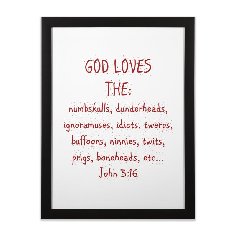 GOD Loves Home Framed Fine Art Print by artworkdealers Artist Shop