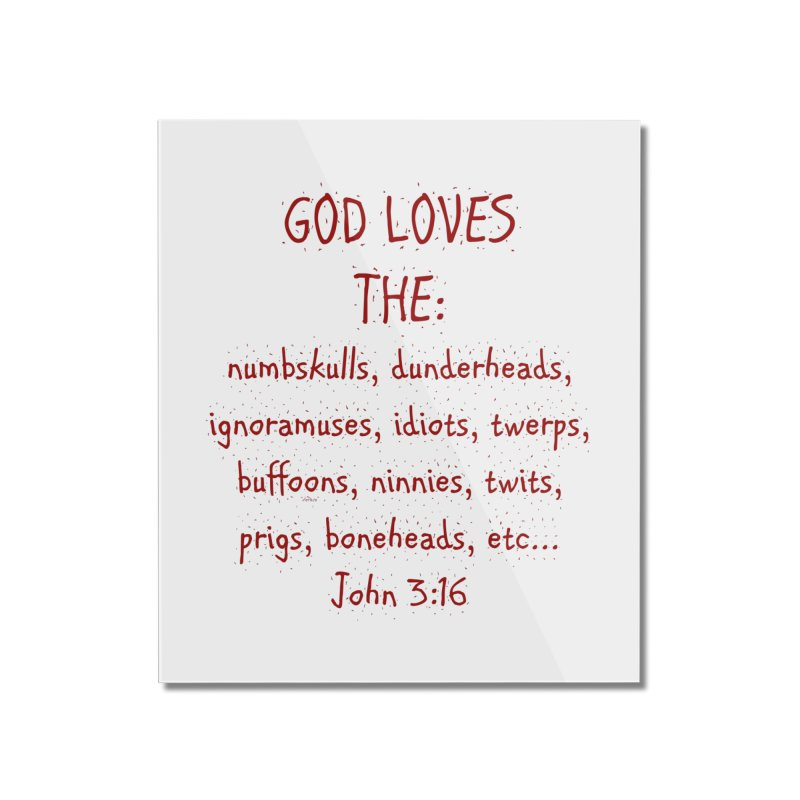 GOD Loves Home Mounted Acrylic Print by artworkdealers Artist Shop
