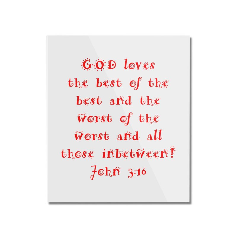 GOD Loves us Home Mounted Acrylic Print by artworkdealers Artist Shop
