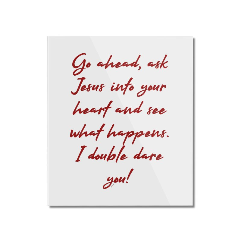 I double dare you Home Mounted Acrylic Print by artworkdealers Artist Shop