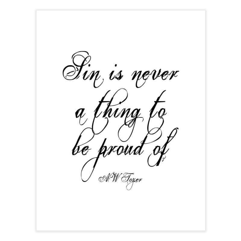 Sin is never a thing to be proud of Home Fine Art Print by artworkdealers Artist Shop