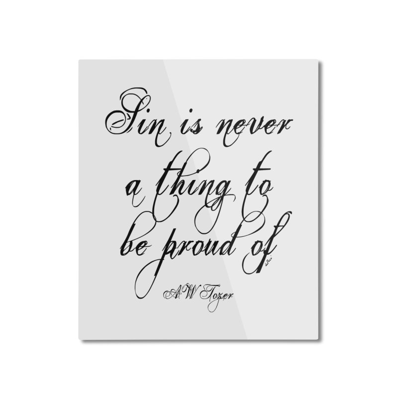 Sin is never a thing to be proud of Home Mounted Aluminum Print by artworkdealers Artist Shop