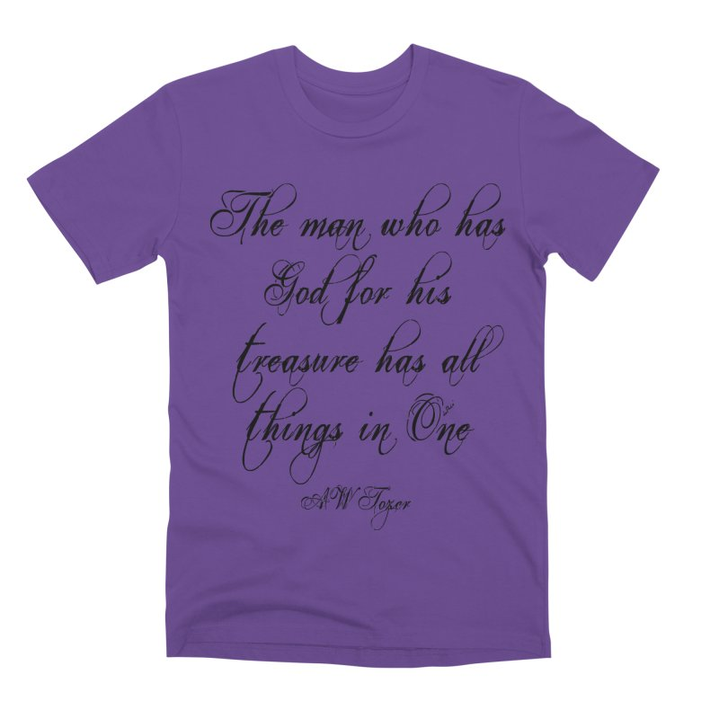 The man who has God for his treasure has all things in One Men's Premium T-Shirt by artworkdealers Artist Shop