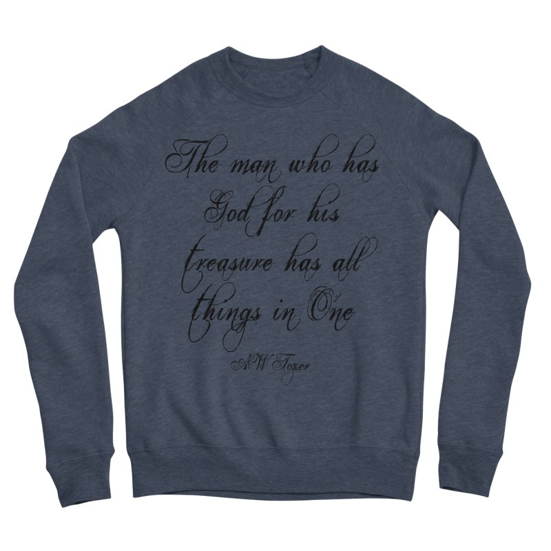 The man who has God for his treasure has all things in One Men's Sponge Fleece Sweatshirt by artworkdealers Artist Shop