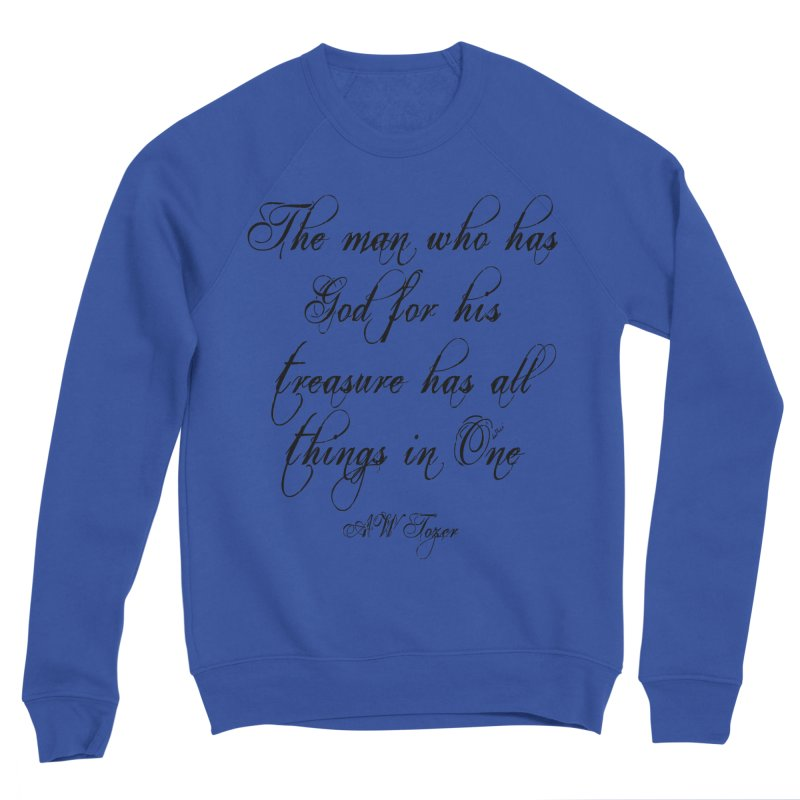 The man who has God for his treasure has all things in One Women's Sponge Fleece Sweatshirt by artworkdealers Artist Shop