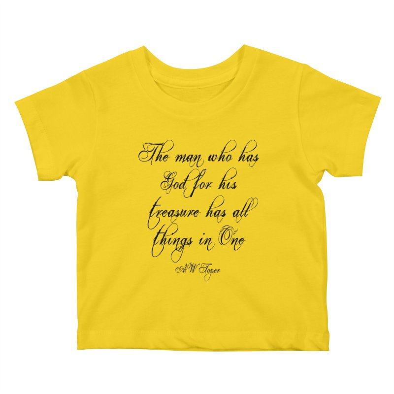 The man who has God for his treasure has all things in One Kids Baby T-Shirt by artworkdealers Artist Shop