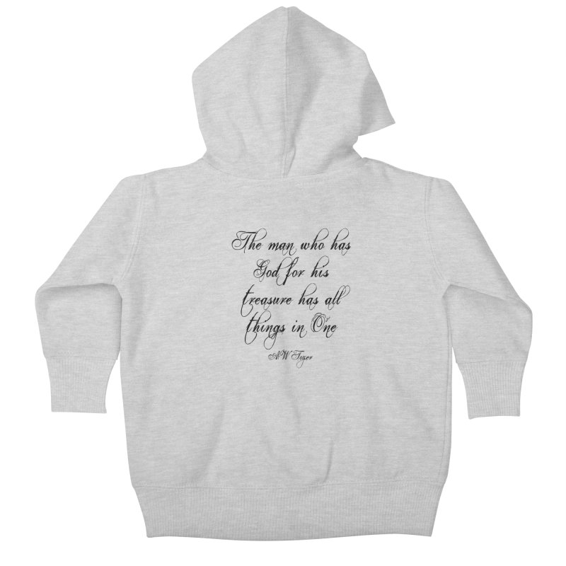 The man who has God for his treasure has all things in One Kids Baby Zip-Up Hoody by artworkdealers Artist Shop