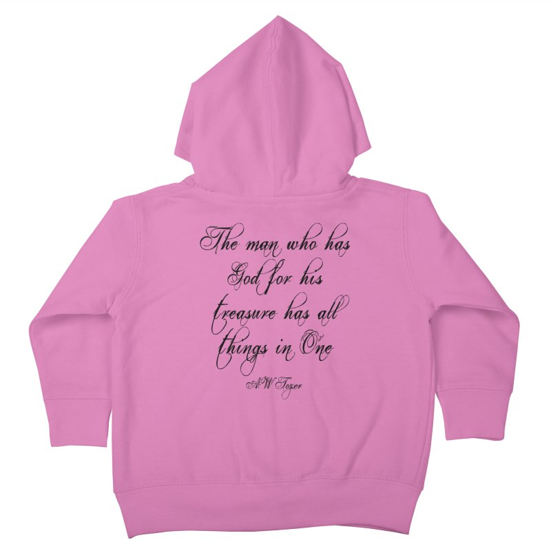 The man who has God for his treasure has all things in One Kids Toddler Zip-Up Hoody by artworkdealers Artist Shop