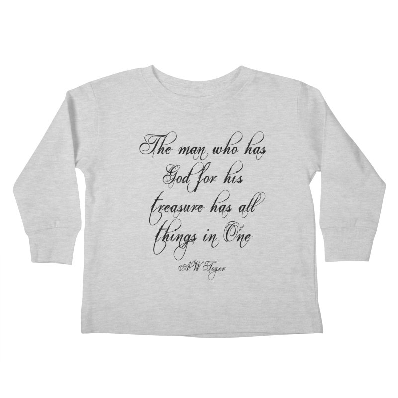 The man who has God for his treasure has all things in One Kids Toddler Longsleeve T-Shirt by artworkdealers Artist Shop