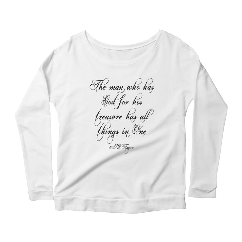 The man who has God for his treasure has all things in One Women's Scoop Neck Longsleeve T-Shirt by artworkdealers Artist Shop