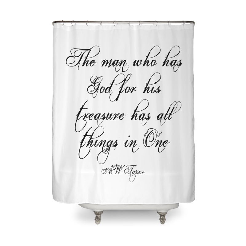 The man who has God for his treasure has all things in One Home Shower Curtain by artworkdealers Artist Shop
