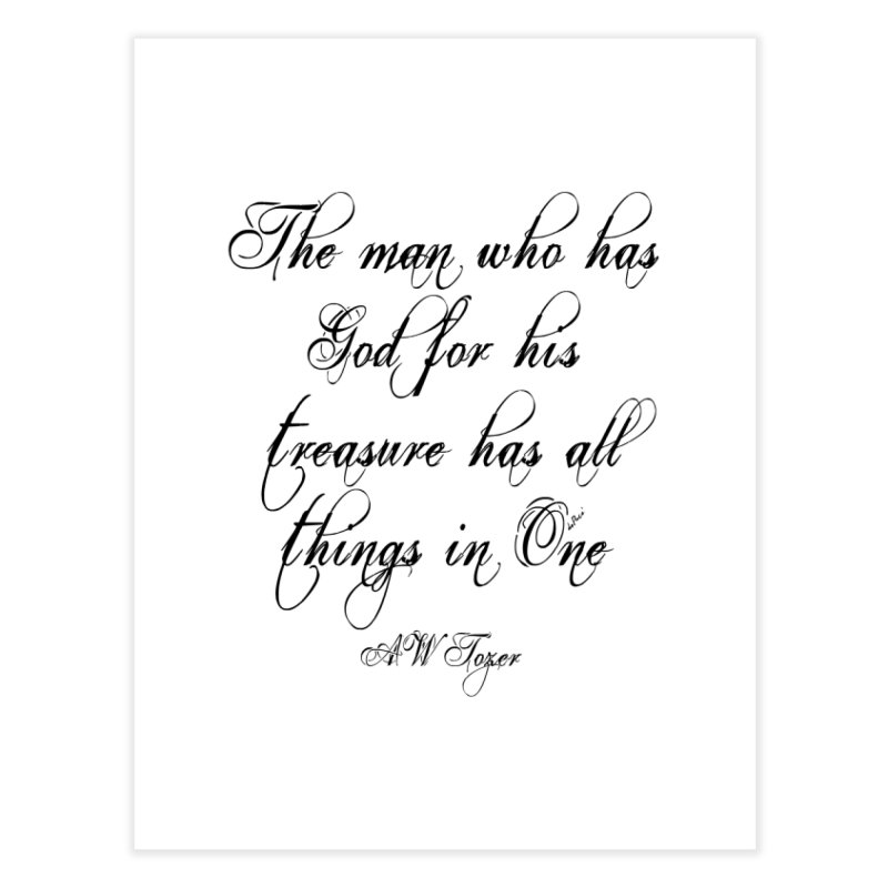 The man who has God for his treasure has all things in One Home Fine Art Print by artworkdealers Artist Shop