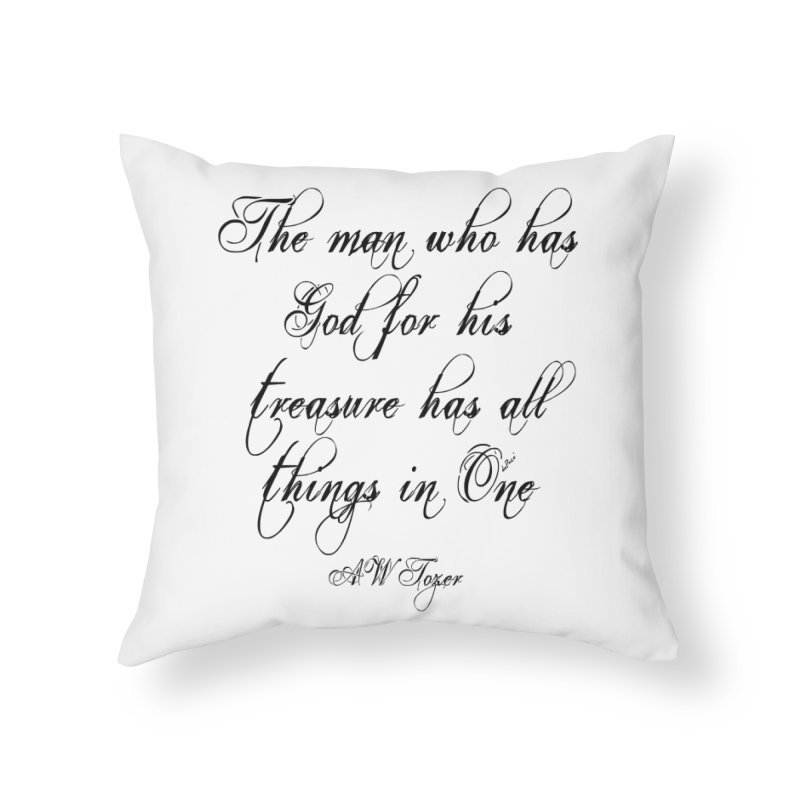 The man who has God for his treasure has all things in One Home Throw Pillow by artworkdealers Artist Shop