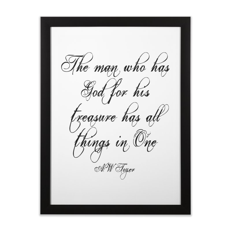 The man who has God for his treasure has all things in One Home Framed Fine Art Print by artworkdealers Artist Shop