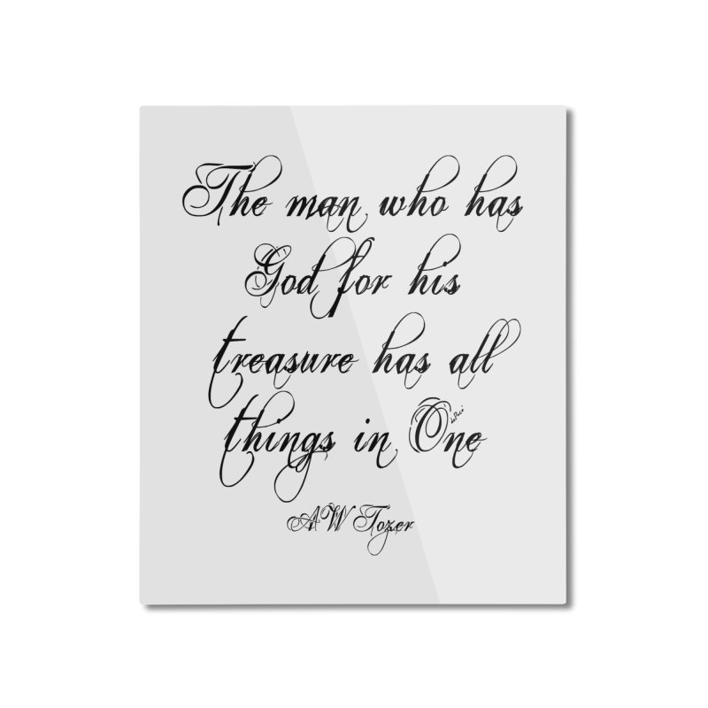 The man who has God for his treasure has all things in One Home Mounted Aluminum Print by artworkdealers Artist Shop